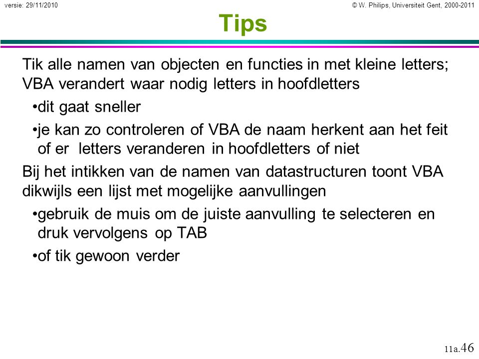 Tips Tik alle namen van objecten en functies in met kleine letters; VBA verandert waar nodig letters in hoofdletters.