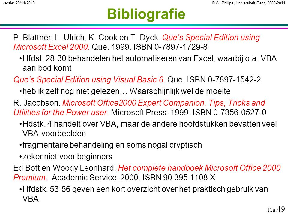 Bibliografie P. Blattner, L. Ulrich, K. Cook en T. Dyck. Que's Special Edition using Microsoft Excel 2000. Que. 1999. ISBN 0-7897-1729-8.
