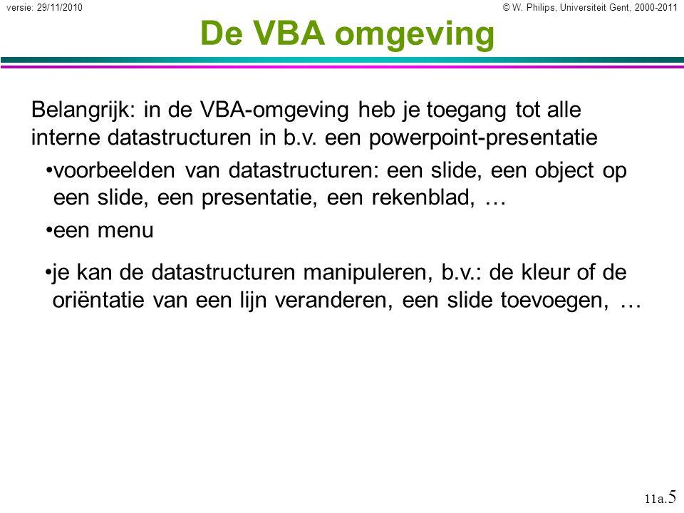 De VBA omgeving Belangrijk: in de VBA-omgeving heb je toegang tot alle interne datastructuren in b.v. een powerpoint-presentatie.