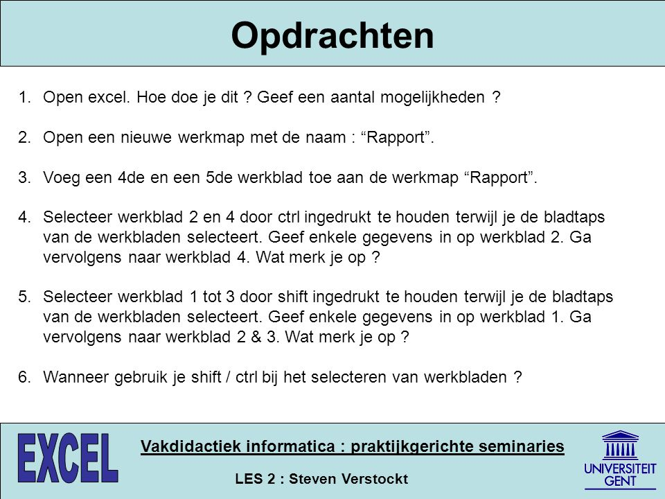Opdrachten Open excel. Hoe doe je dit Geef een aantal mogelijkheden Open een nieuwe werkmap met de naam : Rapport .