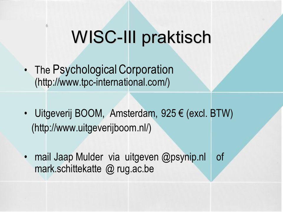 WISC-III praktisch The Psychological Corporation (http://www.tpc-international.com/) Uitgeverij BOOM, Amsterdam, 925 € (excl. BTW)