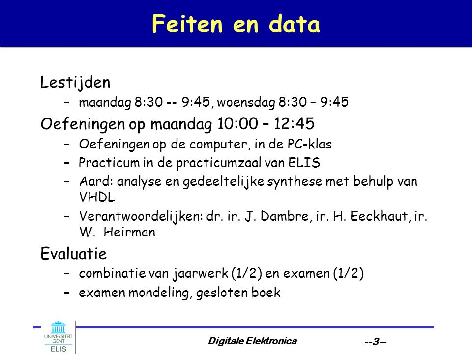 Feiten en data Lestijden Oefeningen op maandag 10:00 – 12:45 Evaluatie