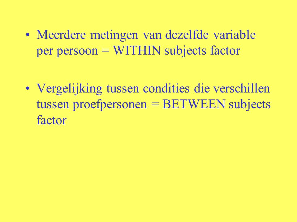 Meerdere metingen van dezelfde variable per persoon = WITHIN subjects factor