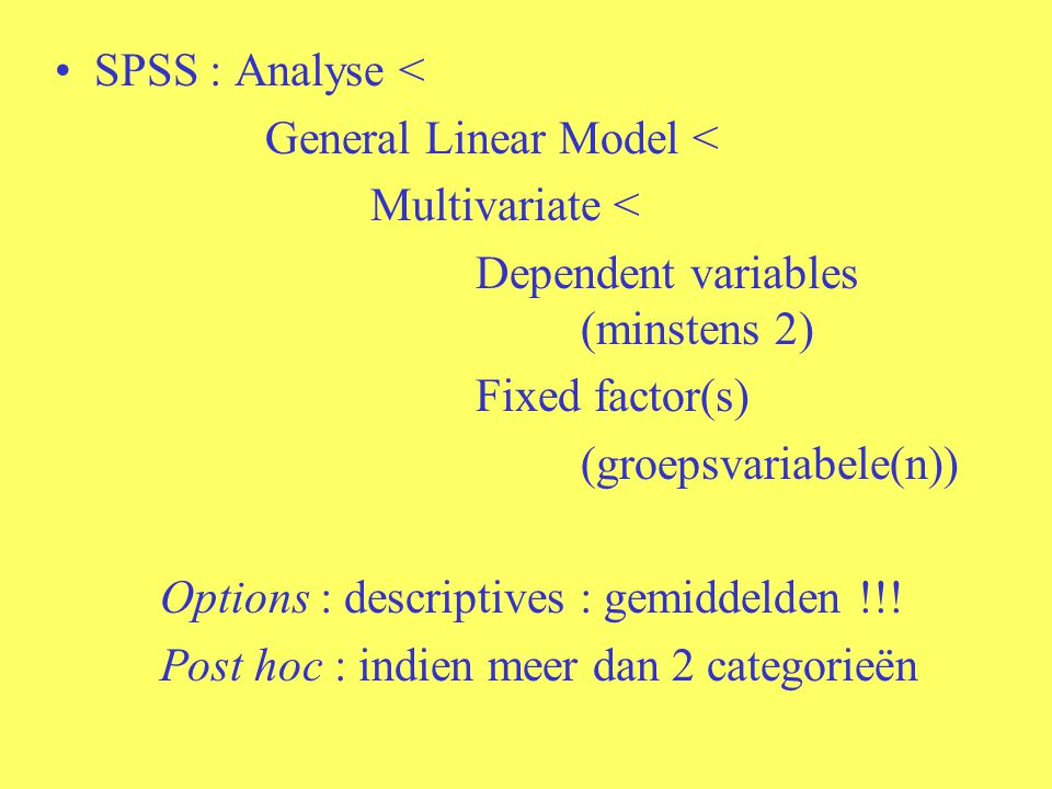 SPSS : Analyse < General Linear Model < Multivariate < Dependent variables (minstens 2) Fixed factor(s)