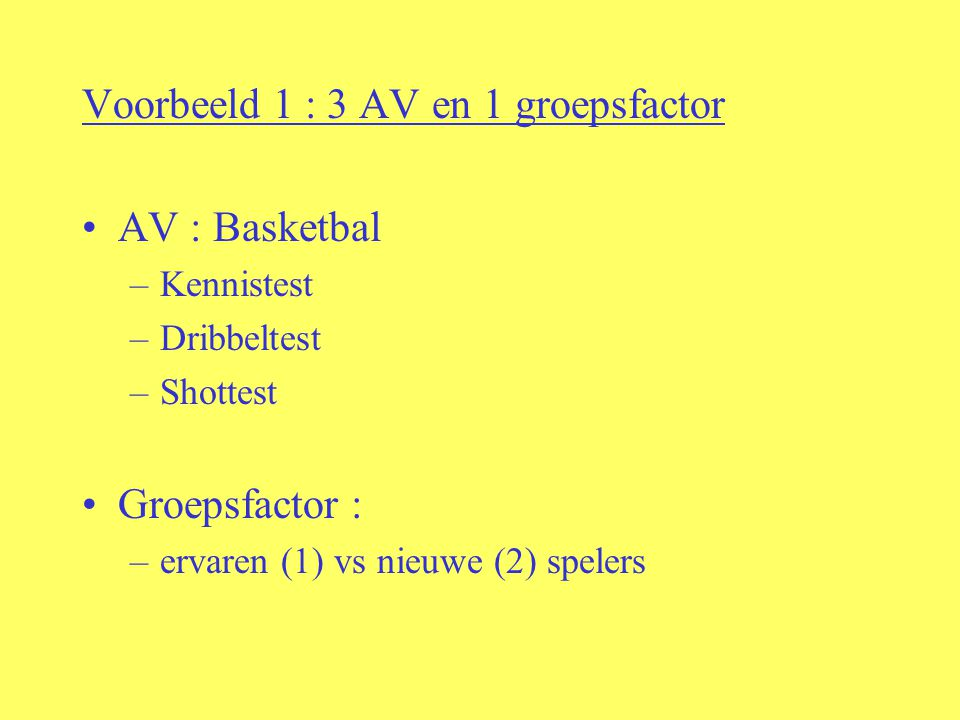 Voorbeeld 1 : 3 AV en 1 groepsfactor AV : Basketbal