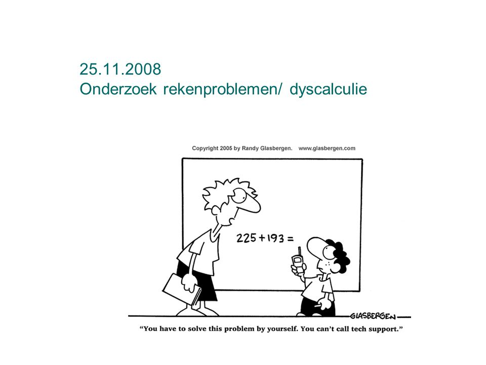 25.11.2008 Onderzoek rekenproblemen/ dyscalculie