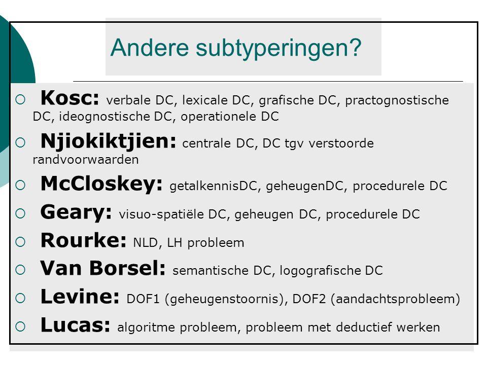 Andere subtyperingen Kosc: verbale DC, lexicale DC, grafische DC, practognostische DC, ideognostische DC, operationele DC.