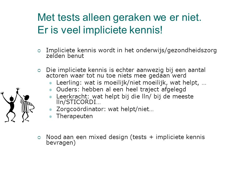 Met tests alleen geraken we er niet. Er is veel impliciete kennis!