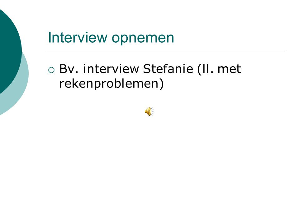 Interview opnemen Bv. interview Stefanie (ll. met rekenproblemen)