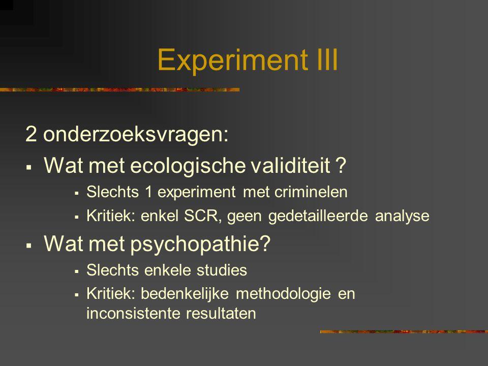 Experiment III 2 onderzoeksvragen: Wat met ecologische validiteit