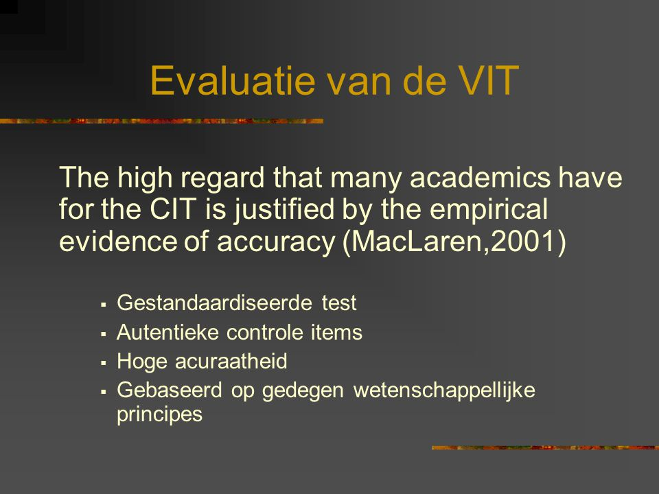 Evaluatie van de VIT The high regard that many academics have for the CIT is justified by the empirical evidence of accuracy (MacLaren,2001)