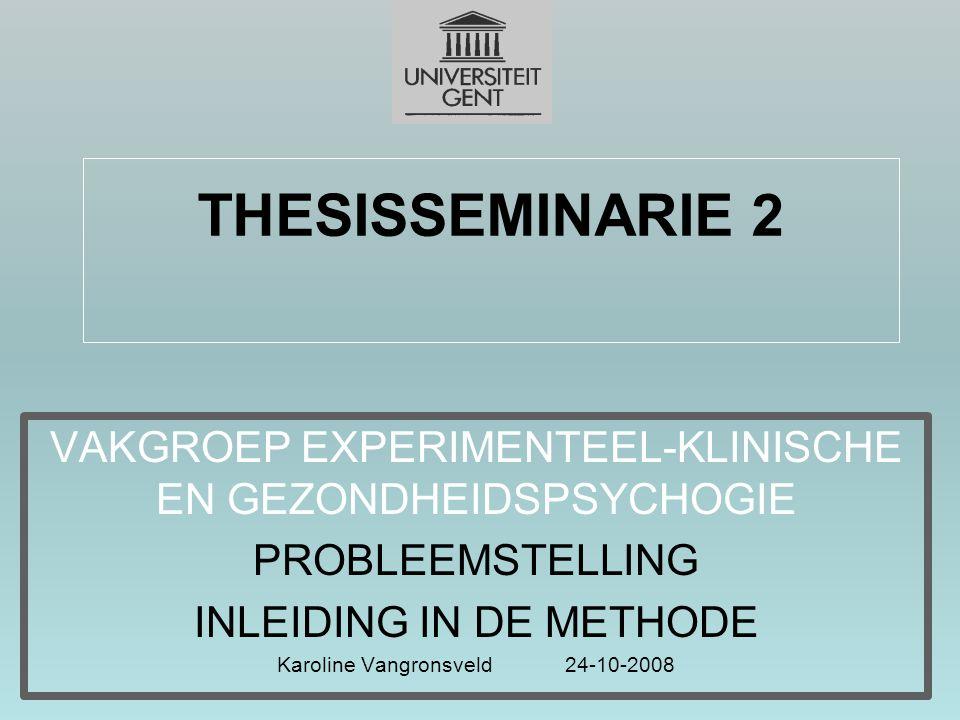 THESISSEMINARIE 2 VAKGROEP EXPERIMENTEEL-KLINISCHE EN GEZONDHEIDSPSYCHOGIE. PROBLEEMSTELLING. INLEIDING IN DE METHODE.