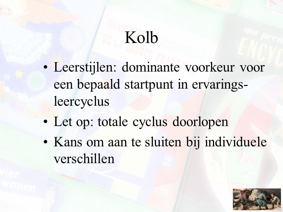 Kolb Leerstijlen: dominante voorkeur voor een bepaald startpunt in ervarings-leercyclus. Let op: totale cyclus doorlopen.