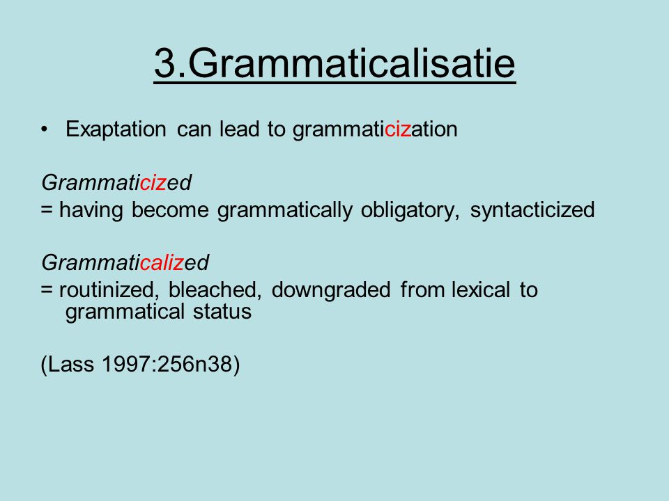3.Grammaticalisatie Exaptation can lead to grammaticization
