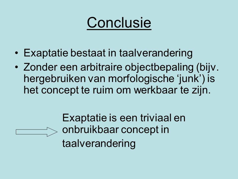 Conclusie Exaptatie bestaat in taalverandering