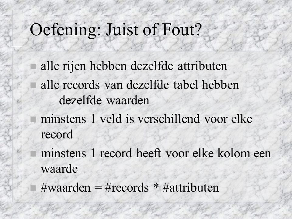 Oefening: Juist of Fout