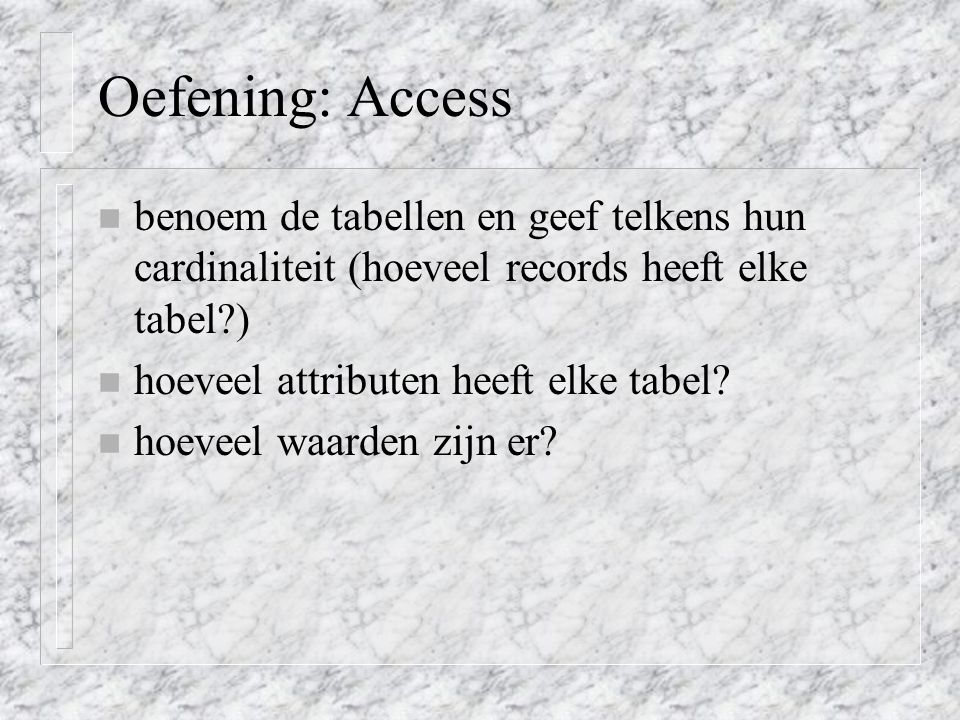 Oefening: Access benoem de tabellen en geef telkens hun cardinaliteit (hoeveel records heeft elke tabel )