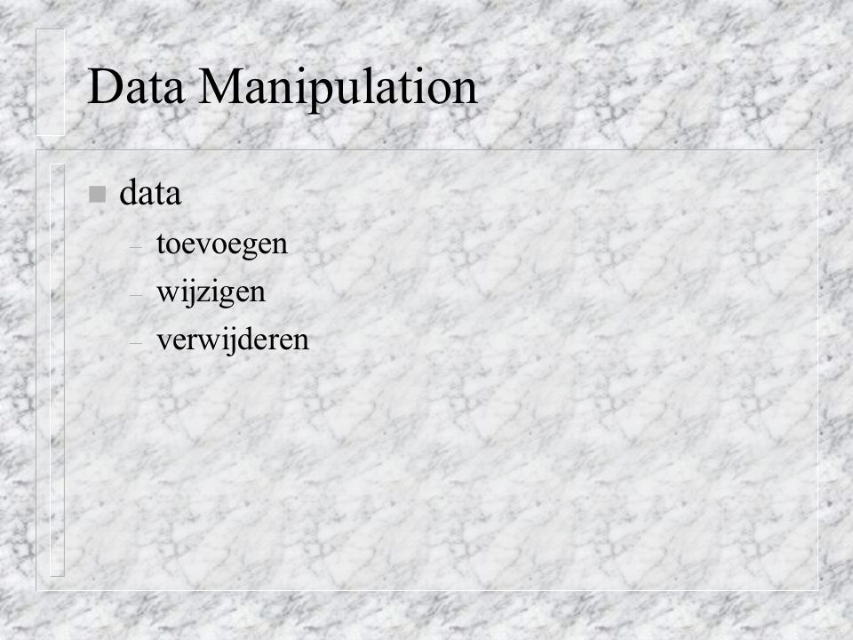 Data Manipulation data toevoegen wijzigen verwijderen