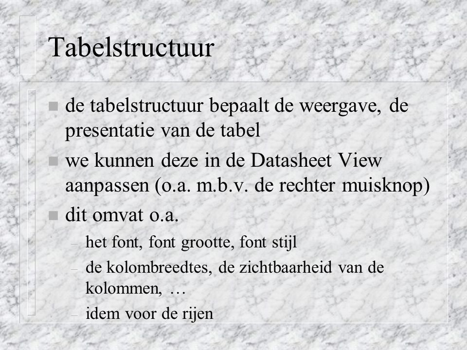 Tabelstructuur de tabelstructuur bepaalt de weergave, de presentatie van de tabel.