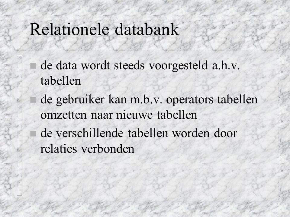 Relationele databank de data wordt steeds voorgesteld a.h.v. tabellen