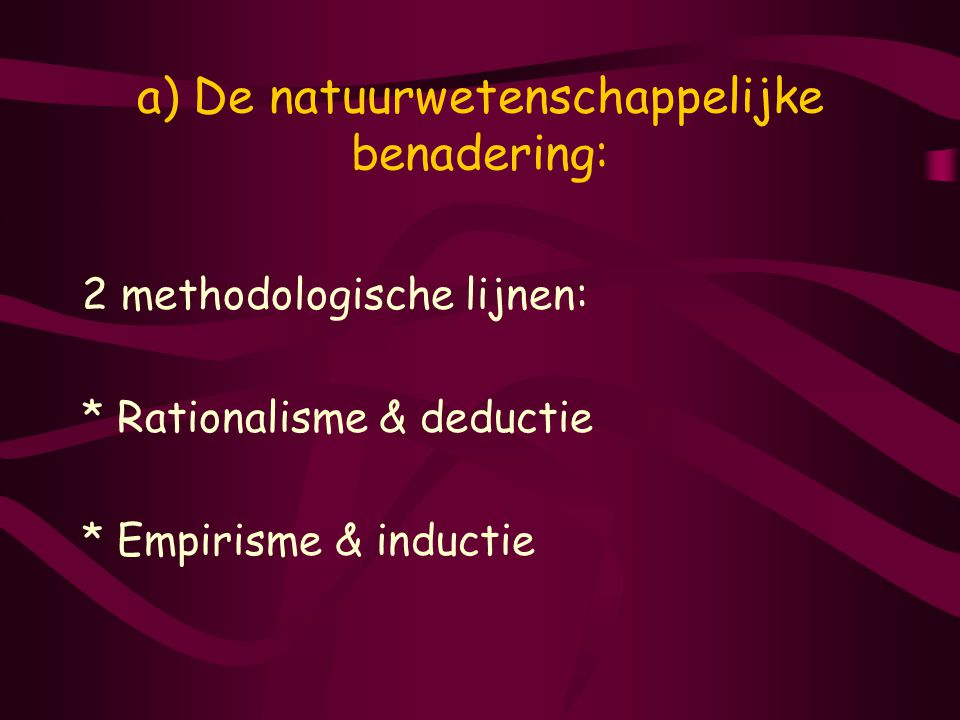 a) De natuurwetenschappelijke benadering: