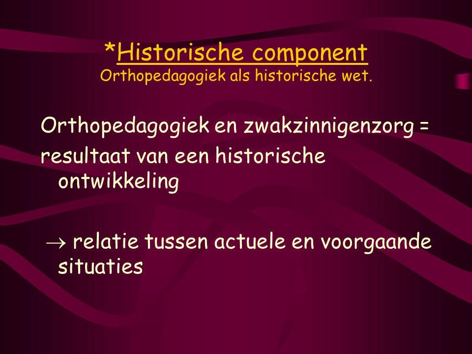*Historische component Orthopedagogiek als historische wet.