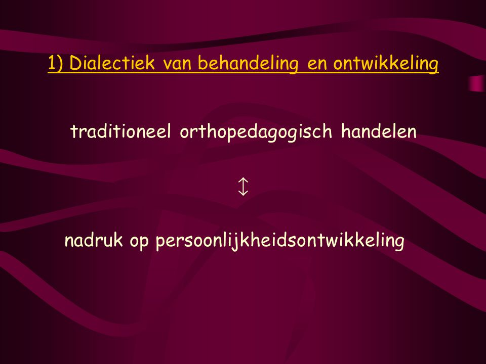 1) Dialectiek van behandeling en ontwikkeling
