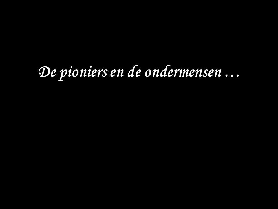 De pioniers en de ondermensen …