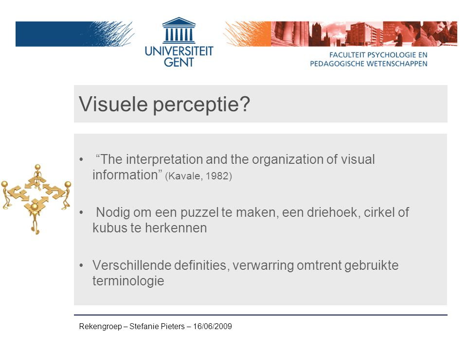 Visuele perceptie The interpretation and the organization of visual information (Kavale, 1982)