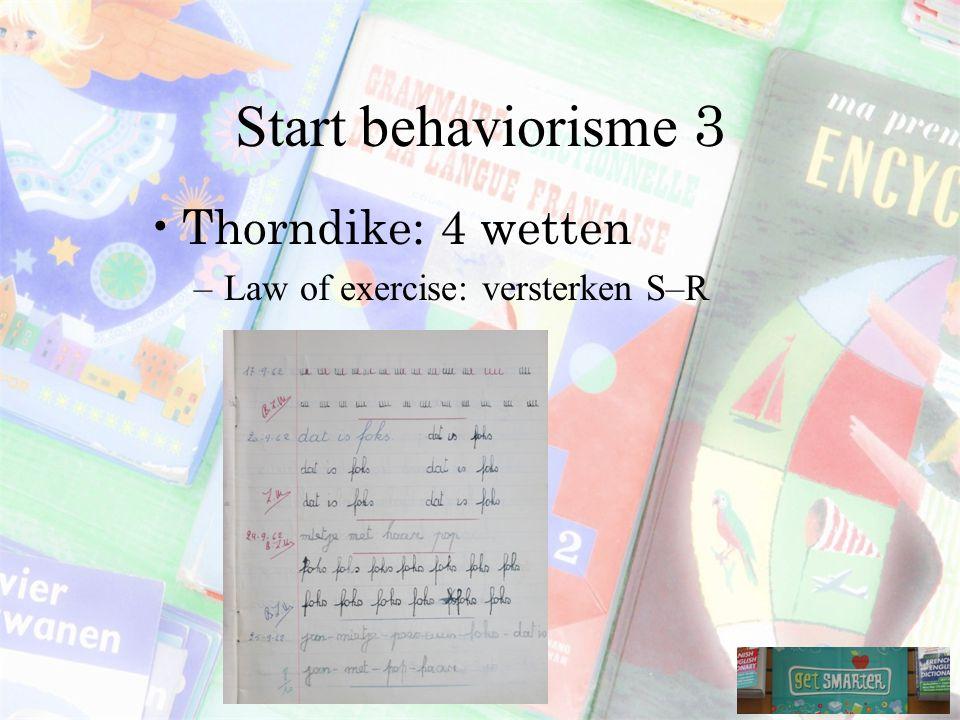 Start behaviorisme 3 Thorndike: 4 wetten