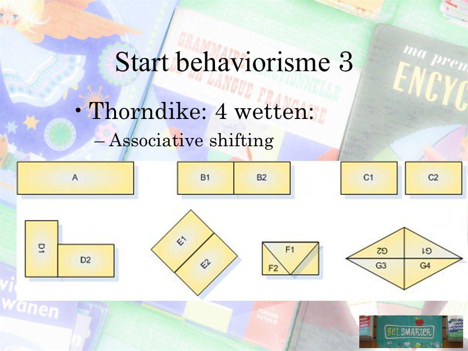 Start behaviorisme 3 Thorndike: 4 wetten: Associative shifting