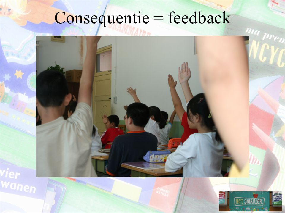 Consequentie = feedback