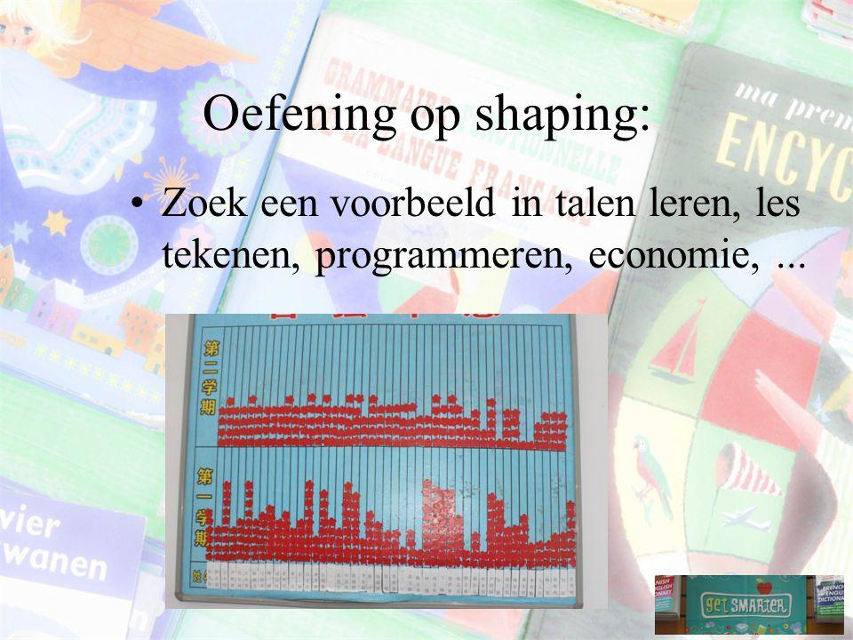 Oefening op shaping: Zoek een voorbeeld in talen leren, les tekenen, programmeren, economie, ...