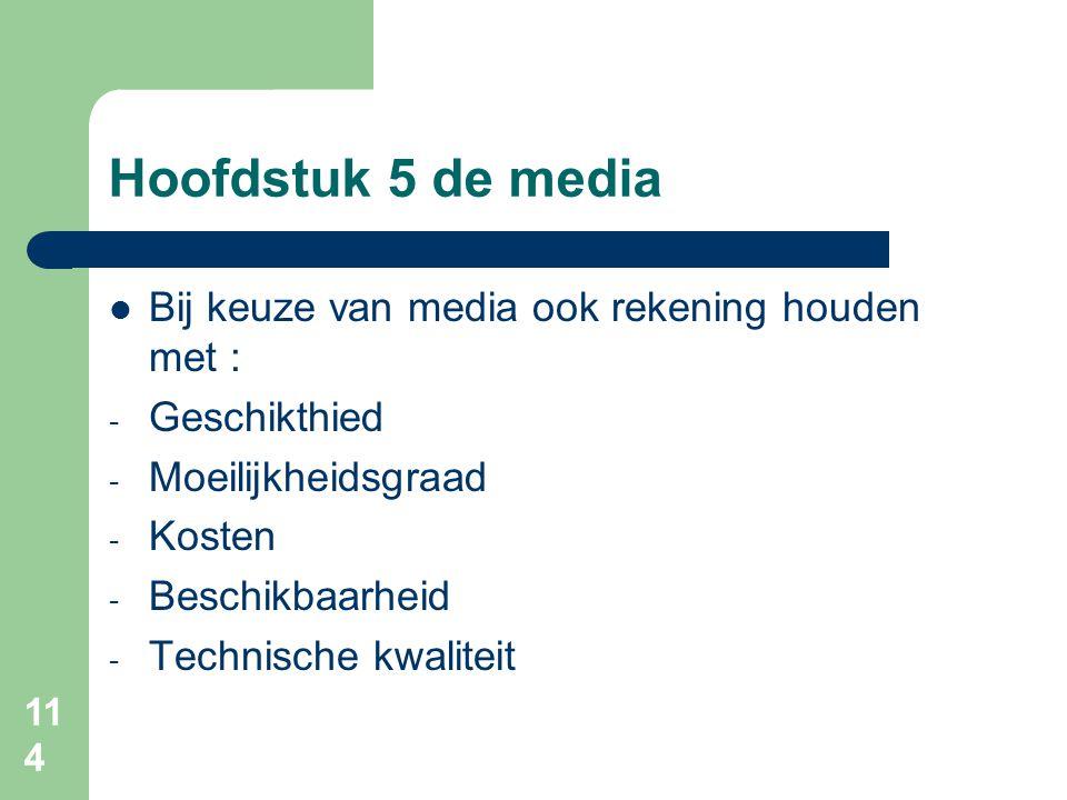 Hoofdstuk 5 de media Bij keuze van media ook rekening houden met :