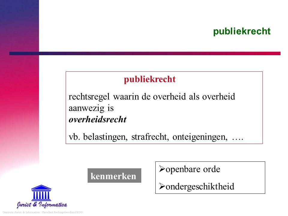 publiekrecht publiekrecht. rechtsregel waarin de overheid als overheid aanwezig is overheidsrecht.