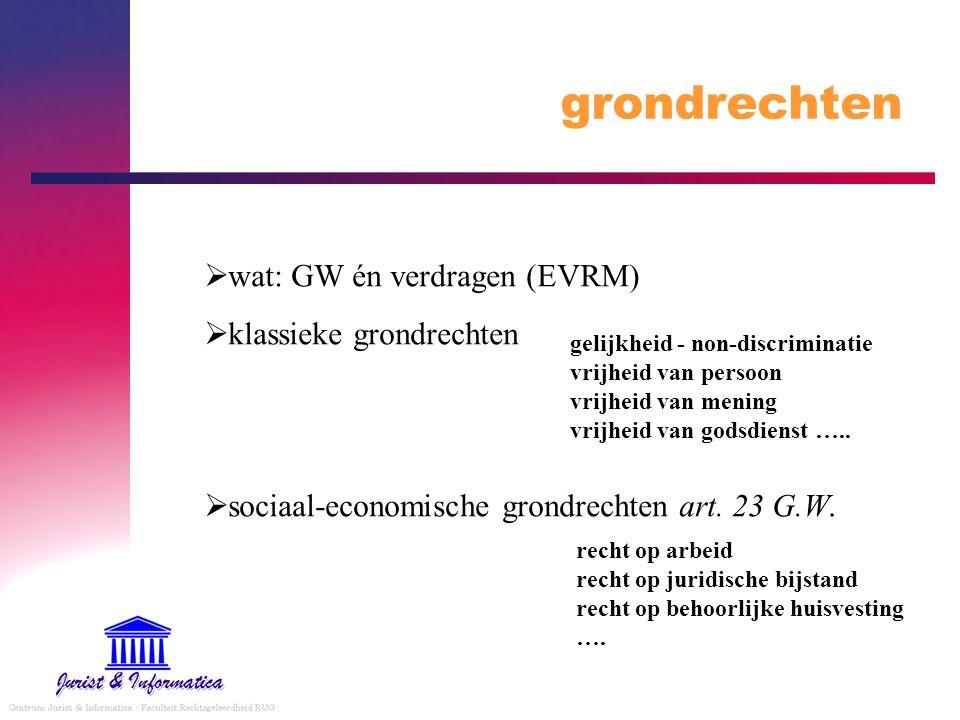 grondrechten wat: GW én verdragen (EVRM) klassieke grondrechten