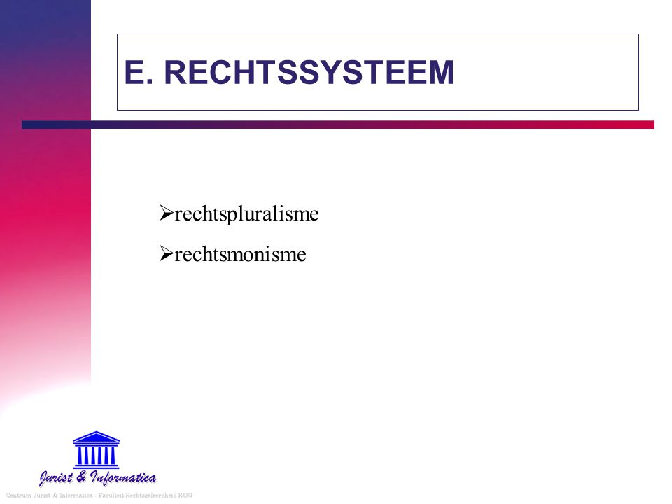 E. RECHTSSYSTEEM rechtspluralisme rechtsmonisme