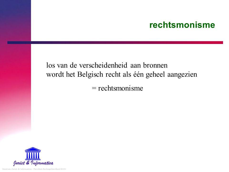 rechtsmonisme los van de verscheidenheid aan bronnen wordt het Belgisch recht als één geheel aangezien.