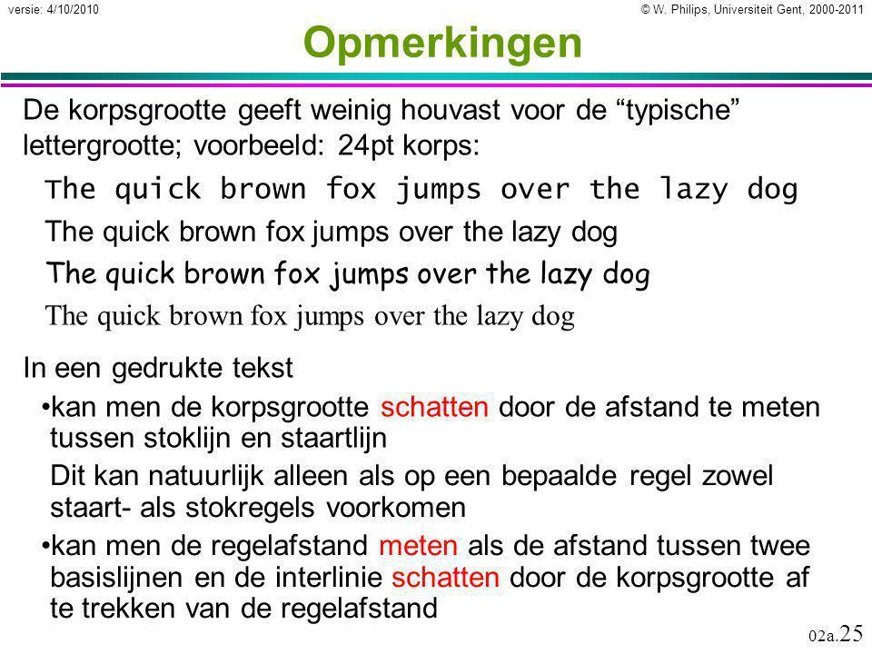 Opmerkingen De korpsgrootte geeft weinig houvast voor de typische lettergrootte; voorbeeld: 24pt korps: