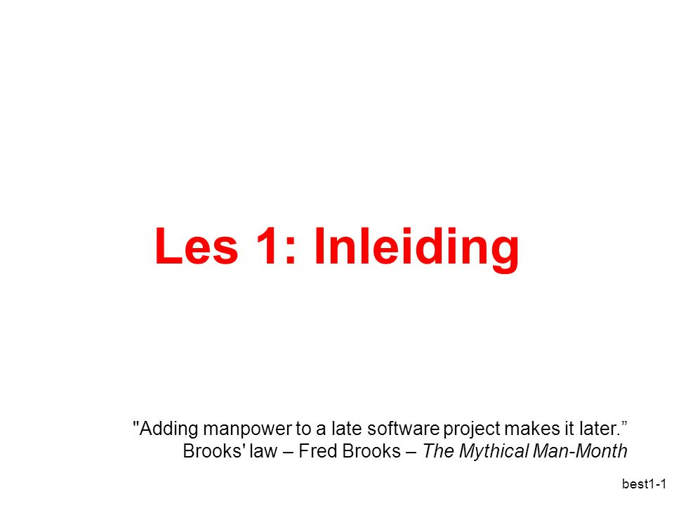 Les 1: Inleiding Adding manpower to a late software project makes it later. Brooks law – Fred Brooks – The Mythical Man-Month.