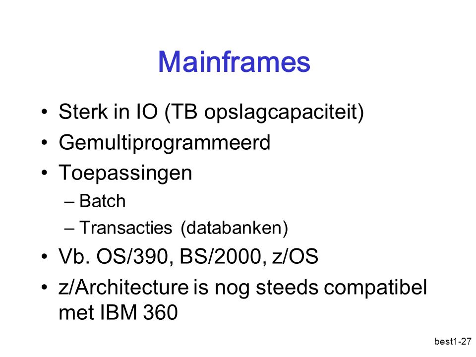 Mainframes Sterk in IO (TB opslagcapaciteit) Gemultiprogrammeerd