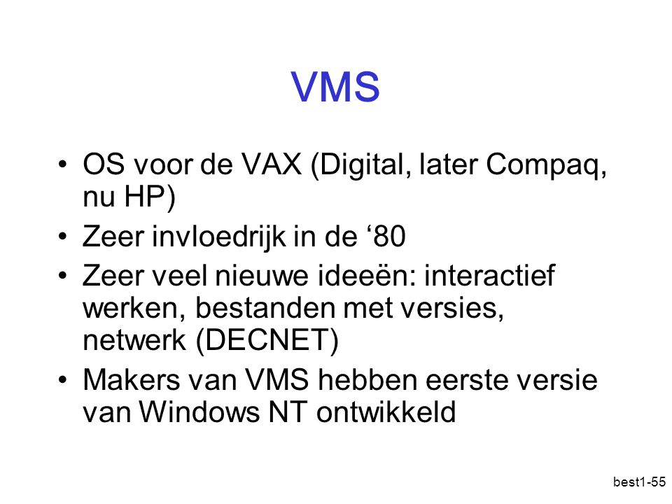 VMS OS voor de VAX (Digital, later Compaq, nu HP)
