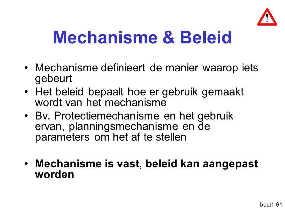 Mechanisme & Beleid Mechanisme definieert de manier waarop iets gebeurt. Het beleid bepaalt hoe er gebruik gemaakt wordt van het mechanisme.