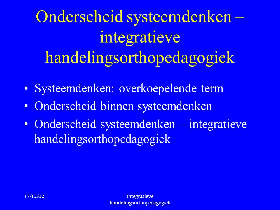 Onderscheid systeemdenken – integratieve handelingsorthopedagogiek