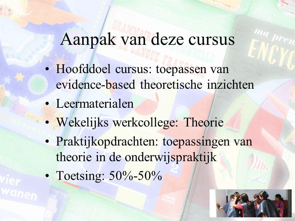 Aanpak van deze cursus Hoofddoel cursus: toepassen van evidence-based theoretische inzichten. Leermaterialen.
