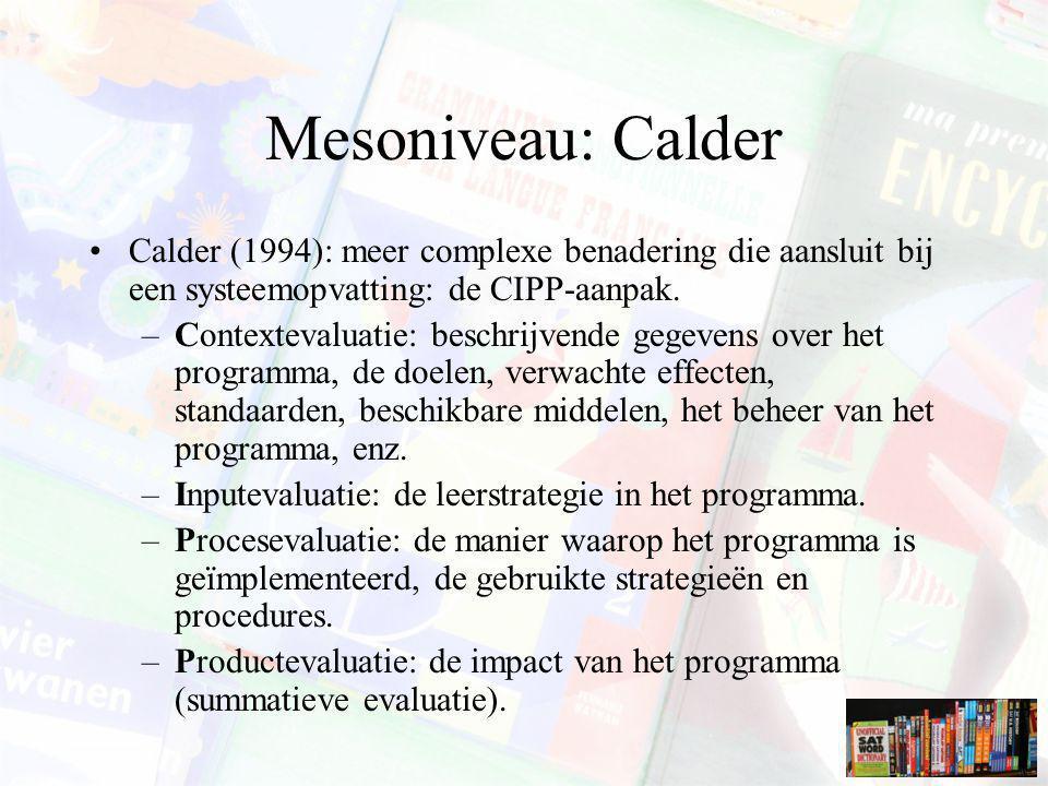 Mesoniveau: Calder Calder (1994): meer complexe benadering die aansluit bij een systeemopvatting: de CIPP-aanpak.