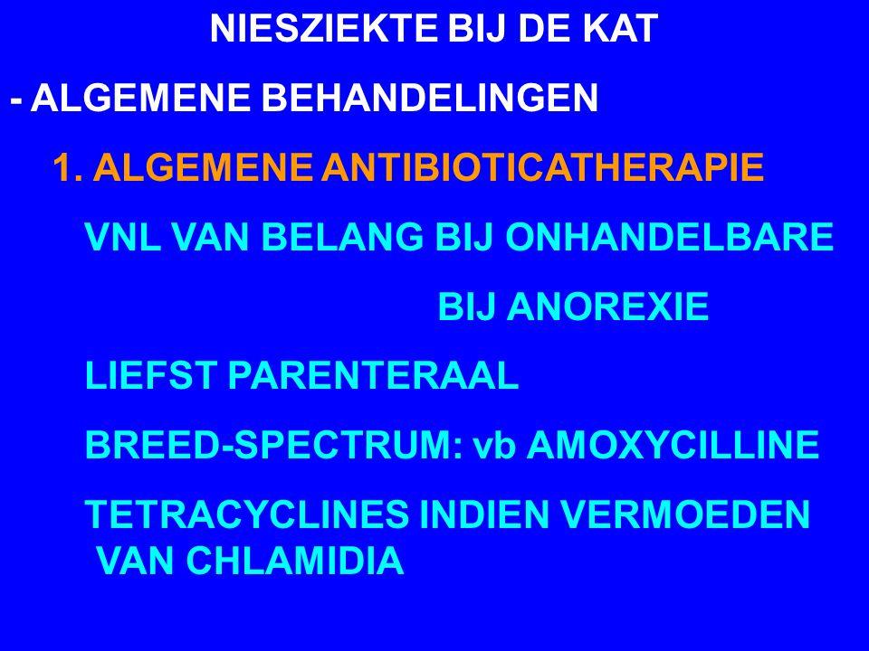 NIESZIEKTE BIJ DE KAT - ALGEMENE BEHANDELINGEN. 1. ALGEMENE ANTIBIOTICATHERAPIE. VNL VAN BELANG BIJ ONHANDELBARE.