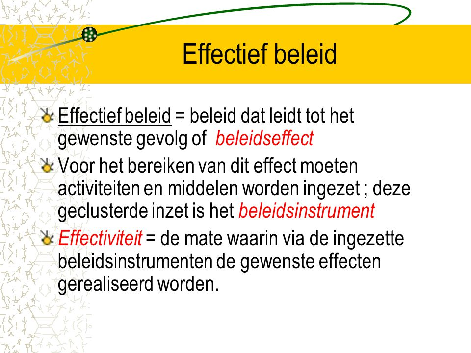 Effectief beleid Effectief beleid = beleid dat leidt tot het gewenste gevolg of beleidseffect.