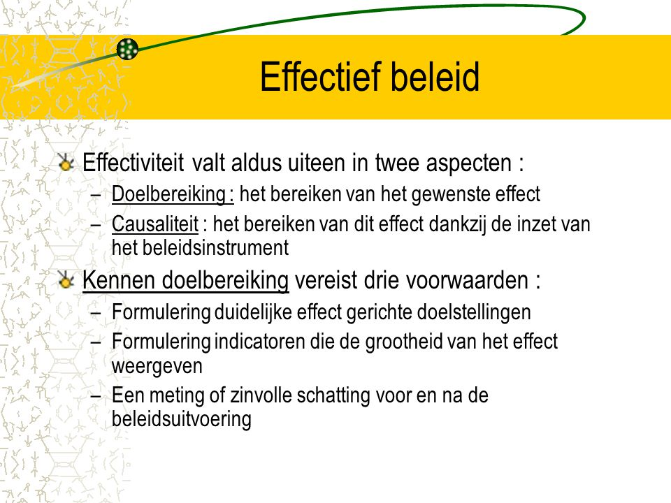Effectief beleid Effectiviteit valt aldus uiteen in twee aspecten :