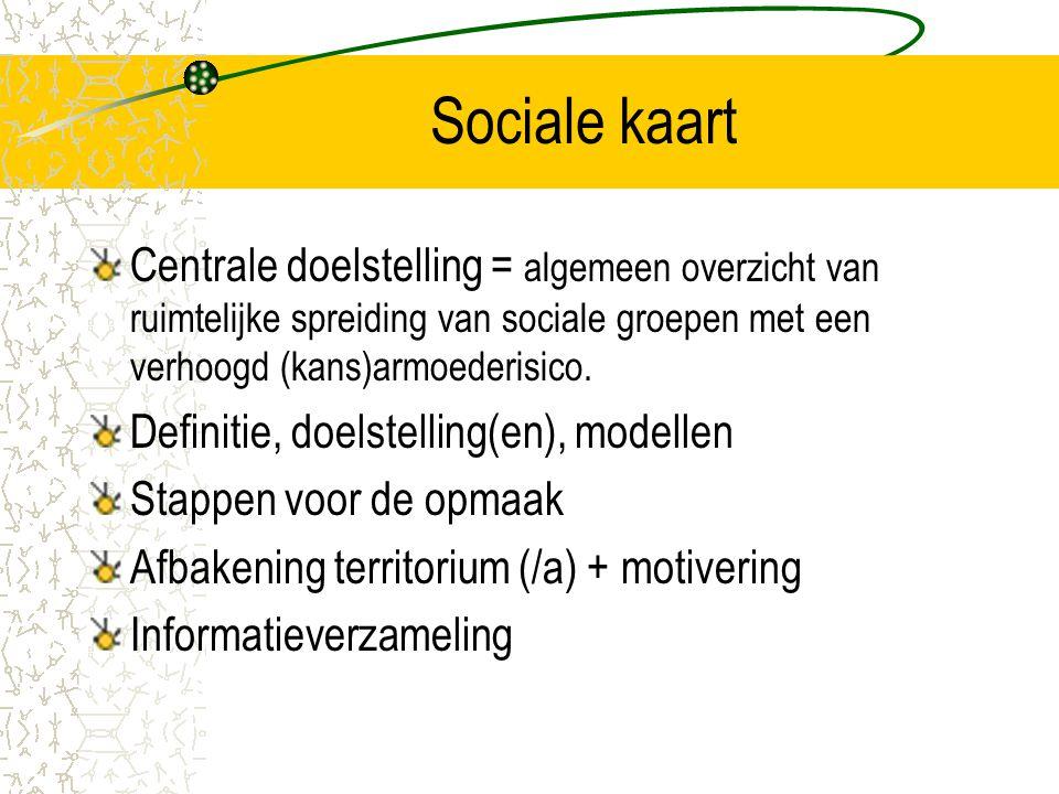 Sociale kaart Centrale doelstelling = algemeen overzicht van ruimtelijke spreiding van sociale groepen met een verhoogd (kans)armoederisico.
